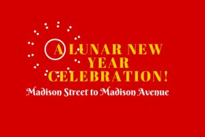 Celebrate Lunar New Year poster, ''Madison Street to Madison Avenue'' - Photo by: www.chinatownpartnership.org